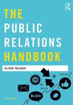 The Public Relations Handbook de Alison Theaker