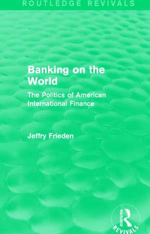 Frieden, J: Banking on the World
