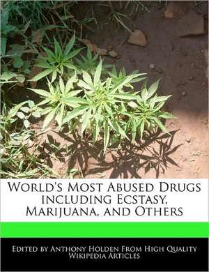 World's Most Abused Drugs Including Ecstasy, Marijuana, and Others de Anthony Holden