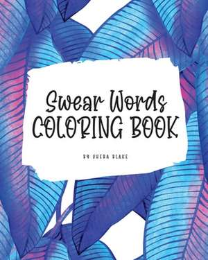 Swear Words Coloring Book for Young Adults and Teens (8x10 Coloring Book / Activity Book) de Sheba Blake