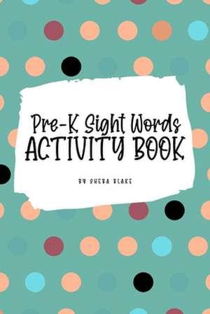 Pre-K Sight Words Tracing Activity Book for Children (6x9 Puzzle Book / Activity Book) de Sheba Blake