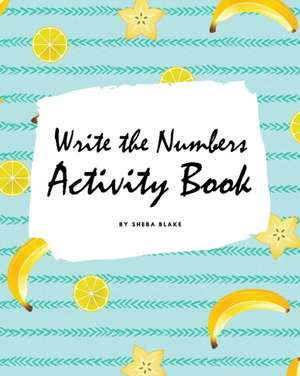 Write the Numbers (1-10) Activity Book for Children (8x10 Coloring Book / Activity Book) de Sheba Blake