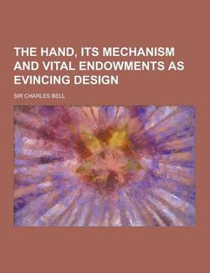 The Hand, Its Mechanism and Vital Endowments as Evincing Design