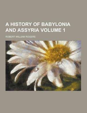 A History of Babylonia and Assyria Volume 1