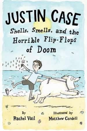 Justin Case:  Shells, Smells, and the Horrible Flip-Flops of Doom de Rachel Vail