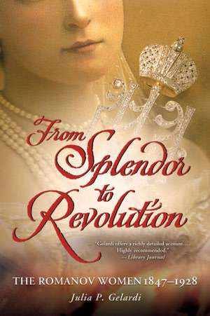 From Splendor to Revolution de Julia P. Gelardi