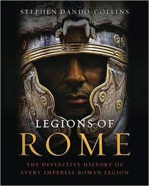 Legions of Rome:  The Definitive History of Every Imperial Roman Legion de Stephen Dando-Collins