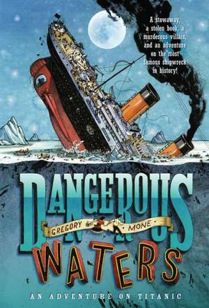 Dangerous Waters:  An Adventure on Titanic de Gregory Mone