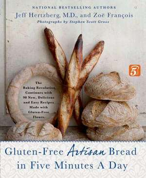 Gluten-Free Artisan Bread in Five Minutes a Day:  The Baking Revolution Continues with 90 New, Delicious and Easy Recipes Made with Gluten-Free Flours de Jeff Hertzberg