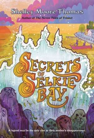 Secrets of Selkie Bay de Shelley Moore Thomas