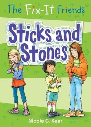 The Fix-It Friends: Sticks and Stones de Nicole C. Kear