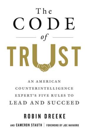 The Code of Trust: An American Counter-Intelligence Expert S Five Rules to Lead and Succeed