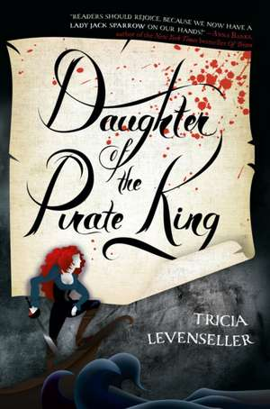 Daughter of the Pirate King de Tricia Levenseller
