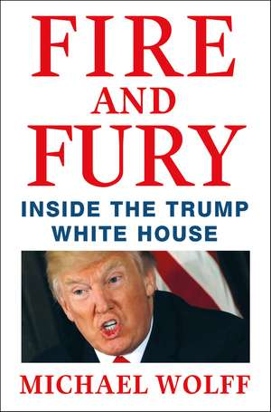 Fire and Fury: Inside the Trump White House de Michael Wolff