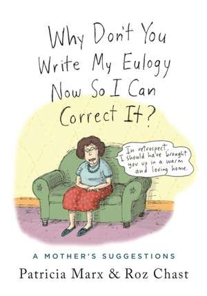 Why Don't You Write My Eulogy Now So I Can Correct It?: A Mother's Suggestions de Patricia Marx