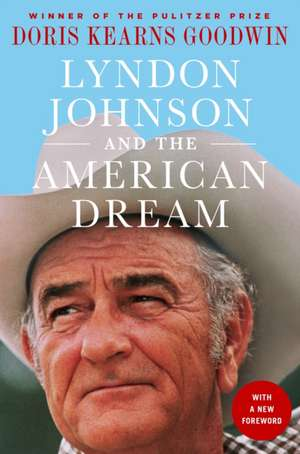 Lyndon Johnson and the American Dream: The Most Revealing Portrait of a President and Presidential Power Ever Written de Doris Kearns Goodwin