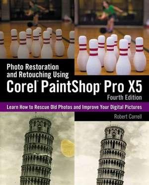 Photo Restoration and Retouching Using Corel Paintshop Pro X5 de Robert Correll