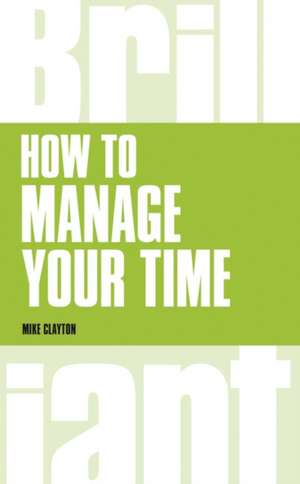 Clayton, M: How to manage your time de Mike Clayton