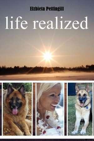 Life Realized de Elzbieta Pettingill