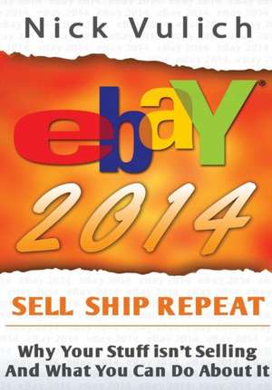 Ebay 2014:  Why You're Not Selling Anything on Ebay, and What You Can Do about It de Nick Vulich