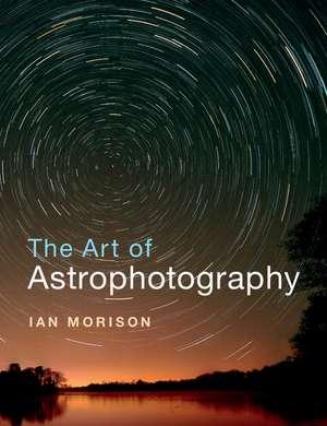 The Art of Astrophotography de Ian Morison