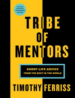 Tribe of Mentors: Short Life Advice from the Best in the World de Timothy Ferriss