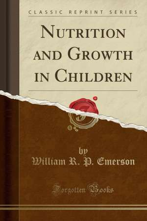 Nutrition and Growth in Children (Classic Reprint) de William R. P. Emerson
