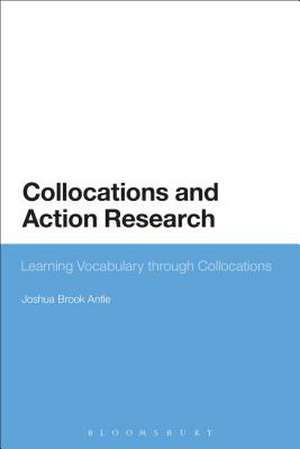 Collocations and Action Research: Learning Vocabulary through Collocations de Dr Joshua Brook Antle