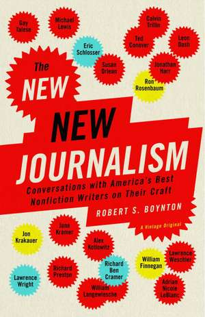 The New New Journalism:  Conversations with America's Best Nonfiction Writers on Their Craft de Robert Boynton