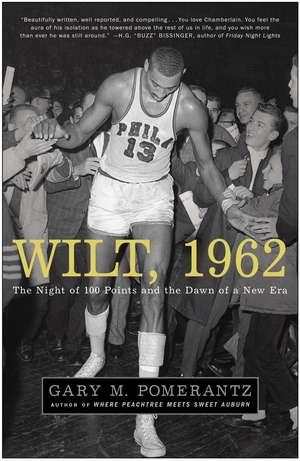 Wilt, 1962:  The Night of 100 Points and the Dawn of a New Era de Gary M. Pomerantz