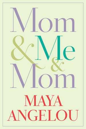 Mom & Me & Mom de Maya Angelou