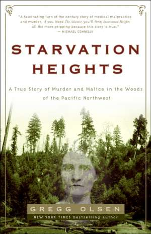 Starvation Heights:  A True Story of Murder and Malice in the Woods of the Pacific Northwest de Gregg Olsen