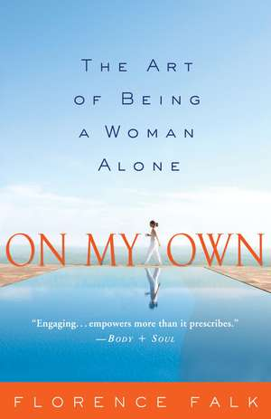 On My Own:  The Art of Being a Woman Alone de Florence Falk