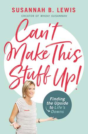 Can't Make This Stuff Up!: Finding the Upside to Life's Downs de Susannah B. Lewis