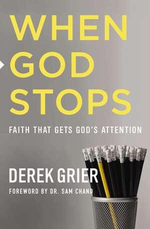 When God Stops: Faith that Gets God's Attention de Derek Grier