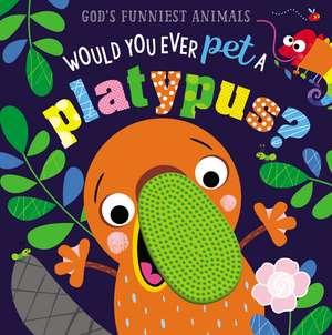 Would You Ever Pet a Platypus? de Ltd. Make Believe Ideas