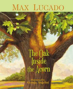 The Oak Inside the Acorn de Max Lucado
