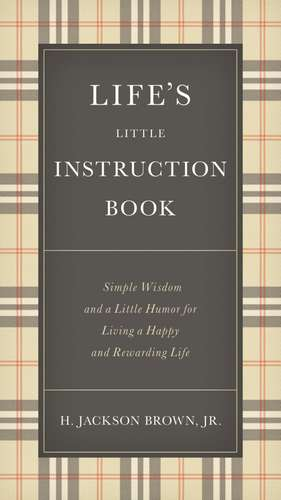 Life's Little Instruction Book: Simple Wisdom and a Little Humor for Living a Happy and Rewarding Life de H. Jackson Brown