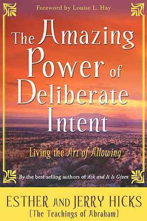 The Amazing Power of Deliberate Intent de Esther Hicks