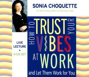 How to Trust Your Vibes at Work:  And Let Them Work for You de Sonia Choquette