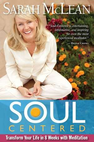 Soul Centered:  Transform Your Life in 8 Weeks with Meditation de Sarah McLean