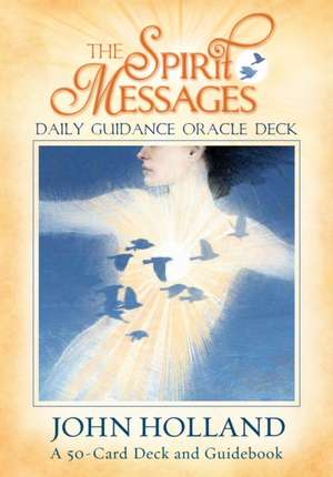 The Spirit Messages Daily Guidance Oracle Deck:  A 50-Card Deck and Guidebook de John Holland