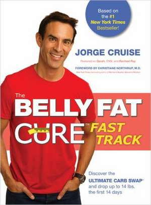 The Belly Fat Cure(tm) Fast Track:  Discover the Ultimate Carb Swap(tm) and Drop Up to 14 Lbs. the First 14 Days de Jorge Cruise