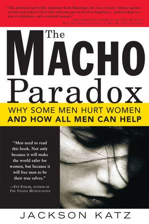 The Macho Paradox:  Why Some Men Hurt Women and How All Men Can Help de Jackson Katz