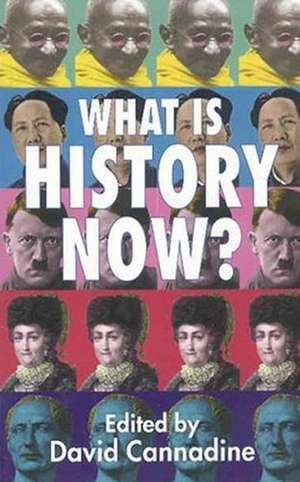 What is History Now? de D. Cannadine