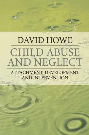 Child Abuse and Neglect: Attachment, Development and Intervention de David Howe