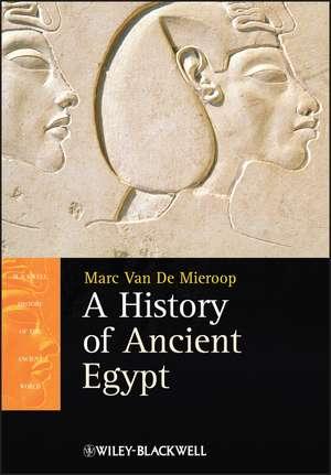 A History of Ancient Egypt de Marc Van De Mieroop