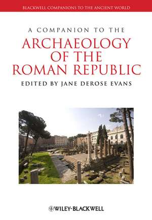 A Companion to the Archaeology of the Roman Republic