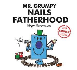 Mr. Grumpy Nails Fatherhood