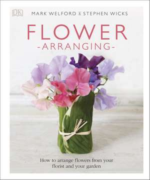 Flower Arranging: For Home, Weddings and Gifts de Mark Welford